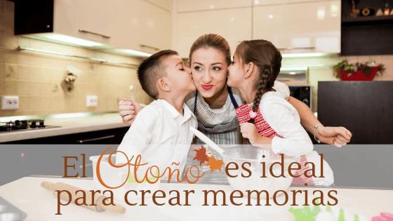El Otoño es ideal para crear memorias felices en nuestros hijos.